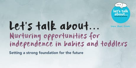 Let's talk about... Nurturing opportunities for independence in babies and toddlers tickets