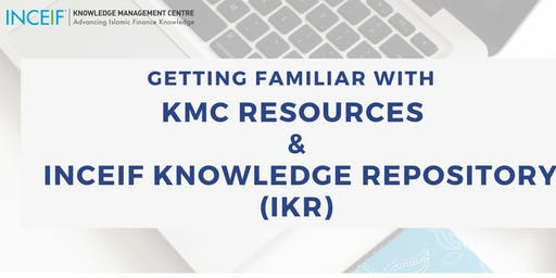 KMC Training: Getting Familiar to KMC Resources & INCEIF Knowledge Repository