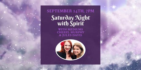 Saturday Night with Spirit - Mediums Jules Davis & Cheryl Murphy tickets