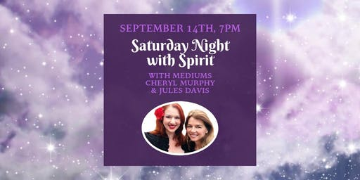 Saturday Night with Spirit - Mediums Jules Davis & Cheryl Murphy