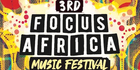 3rd Focus Africa Music Festival 2019 - Saturday 27th July tickets