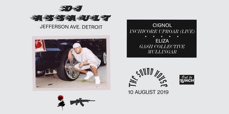 DJ Assault [Jefferson Ave. - Detroit] + Cignol LIVE [Lunar Disko - Inchicore] + Eliza tickets