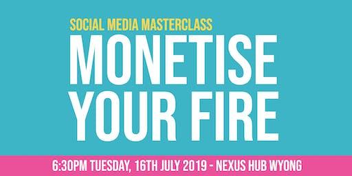 Monetise Your Fire: Social Media Masterclass