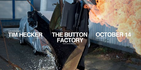 Tim Hecker Live at The Button Factory tickets