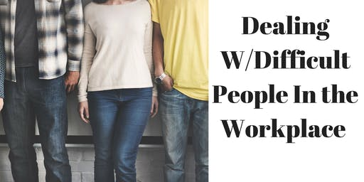 Dealing with Difficult People in the Workplace Workshop