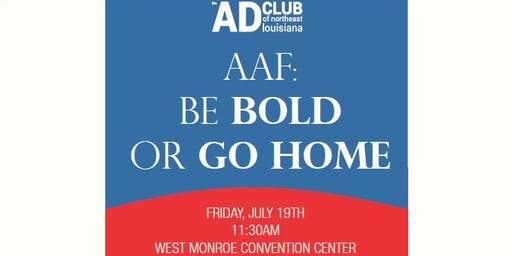AAF: BE BOLD OR GO HOME