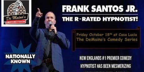 DEMAINO'S COMEDY SERIES @ Casa Lucia R RATED HYPNOTIST FRANK SANTOS JR tickets