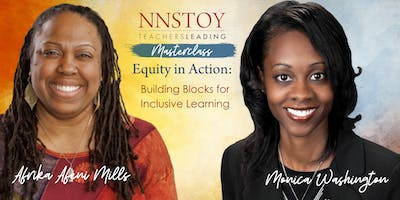 Afrika Mills & Monica Washington's Master Class: Equity in Action: Building Blocks for Inclusive Learning