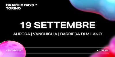 Graphic Days Torino: in the city | 19 settembre | AURORA/VANCHIGLIA/BARRIERA