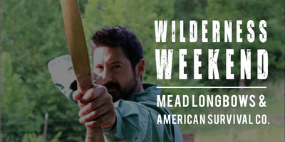 Wilderness Weekend (Mead Longbows & American Survival Co)