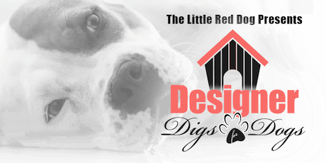 Designer Digs for Dogs, Benefiting The Little Red Dog tickets