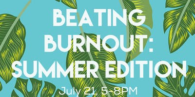 BEATING BURNOUT: summer edition