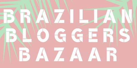 Brazilian Bloggers Bazaar tickets