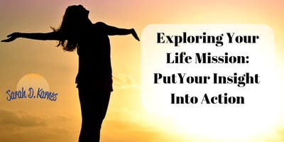 Exploring Your Life Mission, Put Your Insight into Action