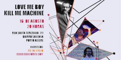 LOVE ME BOY **** ME MACHINE (R)EXISTE USINA DAS ARTES
