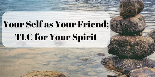 Your Self as Your Friend, TLC for your Spirit
