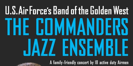 "U.S. Air Force Band of the Golden West ""The Commanders"" FREE concert"