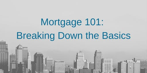 Mortgage 101: Breaking Down the Basics