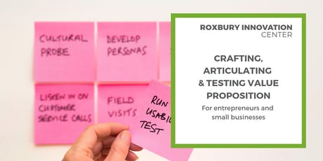 Crafting, Articulating & Testing Value Proposition: Workshop at Roxbury Innovation Center tickets
