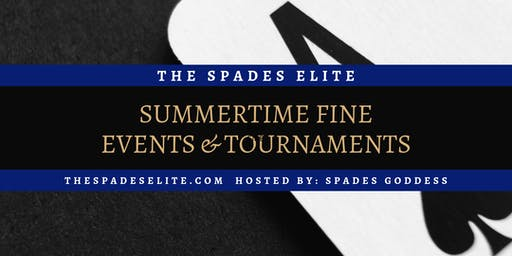 The Spades Elite; presents: Summertime Fine | Weekly Spades Meetups