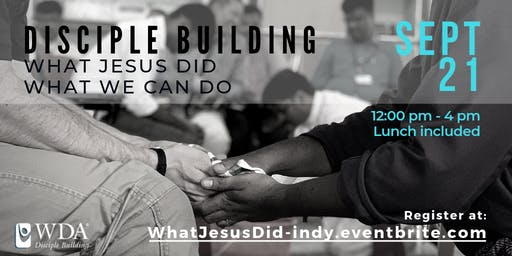 Disciple Building: What Jesus Did, What We Can Do