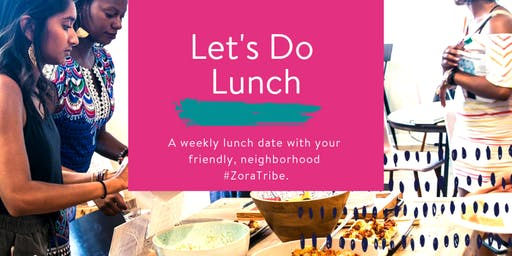 Let's Do Lunch! (BYOL - Bring Your Own Lunch @ Zora'sHouse)