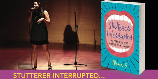 STUTTERER INTERRUPTED:  THE COMEDIAN WHO ALMOST DIDN'T HAPPEN WITH NINA G.