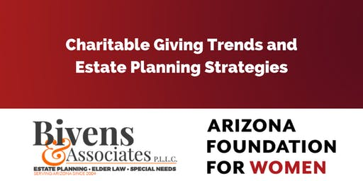 Charitable Giving Trends and Estate Planning Strategies- Bivens & Associates, PLLC and Arizona Foundation for Women