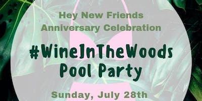 HeyNewFriends #WineInTheWoods Anniversary Pool Party
