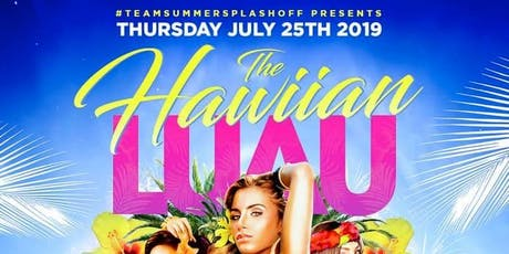 SUMMERSPLASHOFF9  Presents The HAWAIIAN LUAU tickets