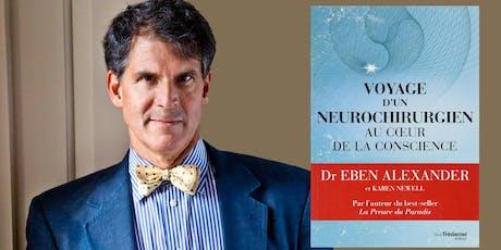VOYAGE AU COEUR DE LA CONSCIENCE Avec le Dr Eben Alexander, MD et Karen Newell tickets