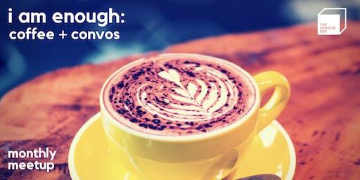 I AM ENOUGH: July coffee + convos