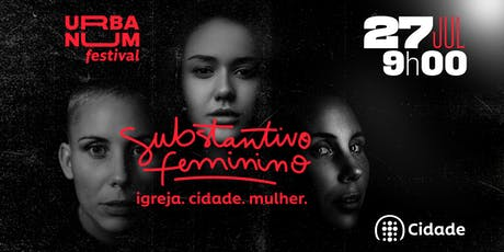 SUBSTANTIVO FEMININO /// igreja. cidade. mulher. ingressos