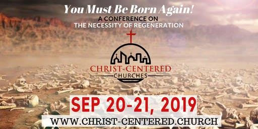 2019 Christ-Centered Churches Conference: You Must Be Born Again!