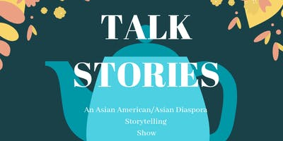 TALK STORIES: An Asian American/Asian Diaspora Storytelling Show