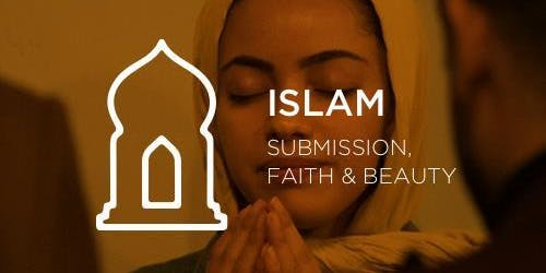 Islam: Submission, Faith and Beauty