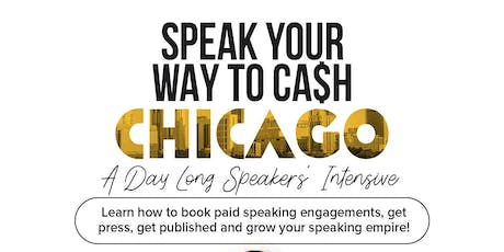 Speak Your Way To Cash Speakers' Intensive CHICAGO tickets