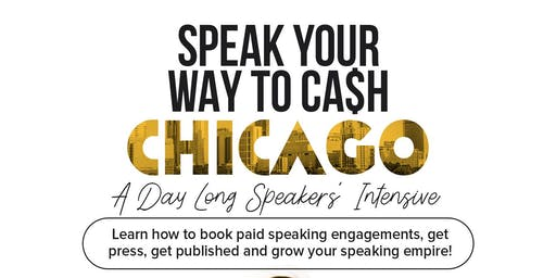Speak Your Way To Cash Speakers' Intensive CHICAGO