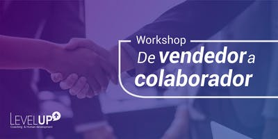 Workshop: De Vendedor a Colaborador.