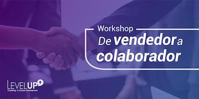 Workshop: De Vendedor a Colaborador.