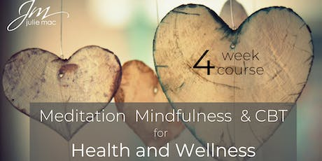 4 Week Course: Meditation, Mindfulness & CBT for Health & Wellness tickets