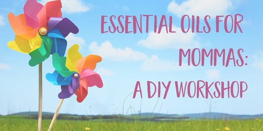 Essential Oils for Mommas - A DIY Workshop!