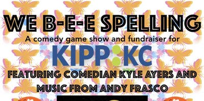 WE B-E-E SPELLING : A Comedy Game Show and Fundraiser for KIPP KC feat. comedian Kyle Ayers and music from Andy Frasco @ recordBar