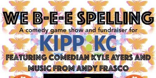 WE B-E-E SPELLING : A Comedy Game Show and Fundraiser for KIPP KC