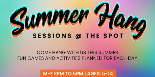 Summer Hang Sessions at The Spot Week 3 (July 15th - July 19th)