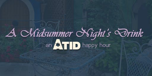 A Midsummer Night's Drink: An Atid Happy Hour