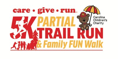 16th Annual Carolina Children's Charity care ● give ● run 5k Partial Trail Run & Family Fun Walk