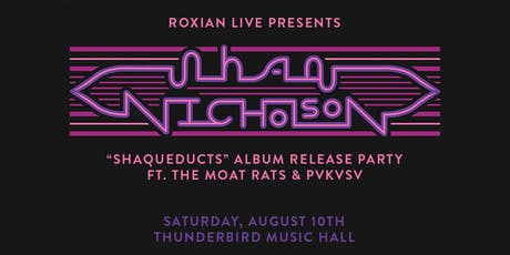"Shaq Nicholson ""Shaqueducts"" Album Release Party tickets"
