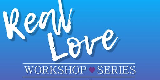 Real Love Workshop Series