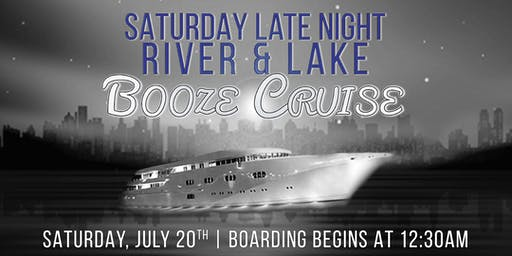 Saturday Late Night Booze Cruise on River & Lake (Boards at 12:30am)
